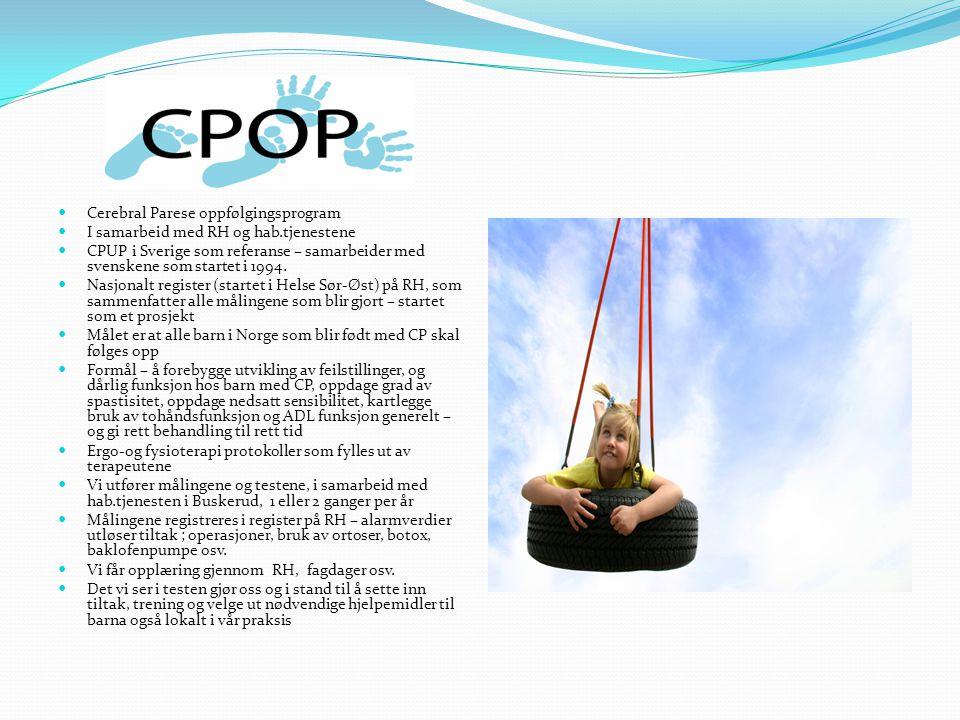  Cerebral Parese oppfølgingsprogram  I samarbeid med RH og hab.tjenestene  CPUP i Sverige som referanse – samarbeider med svenskene som startet i 1994.