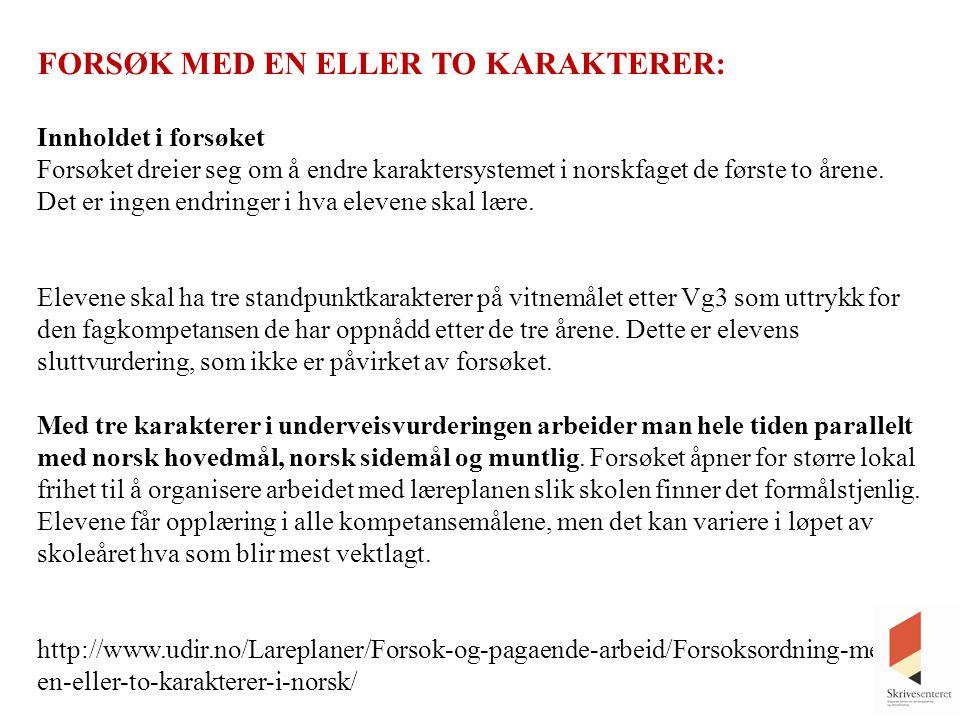FORSØK MED EN ELLER TO KARAKTERER: Innholdet i forsøket Forsøket dreier seg om å endre karaktersystemet i norskfaget de første to årene. Det er ingen