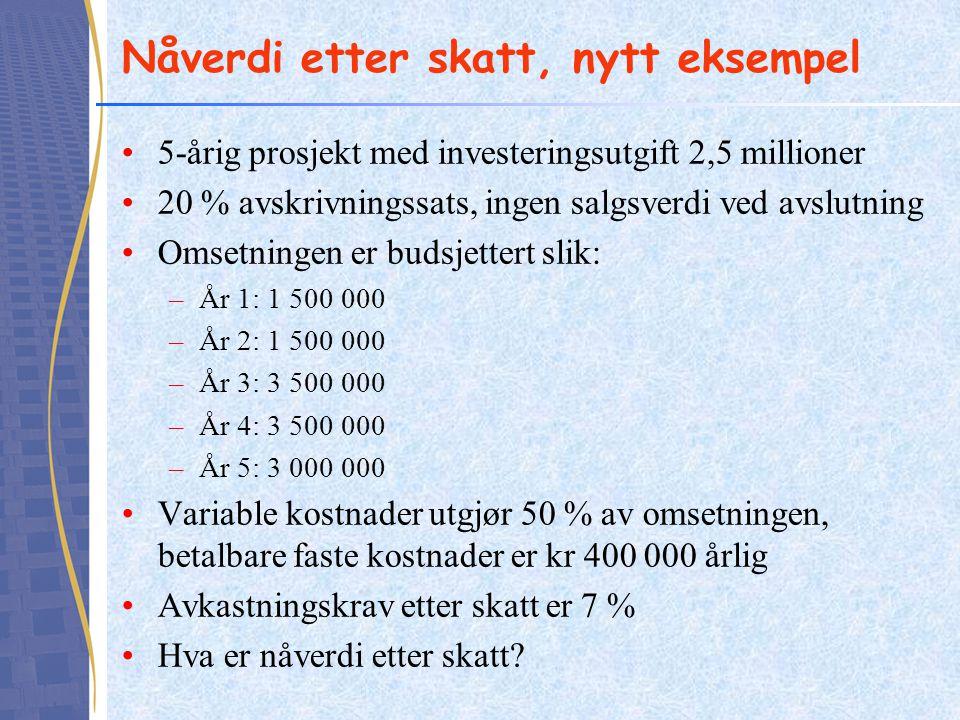 Eksempel – nåverdi etter skatt Uavskrevet restverdi etter år 5: 2 500 000 ● 0,8 5 = 819 200