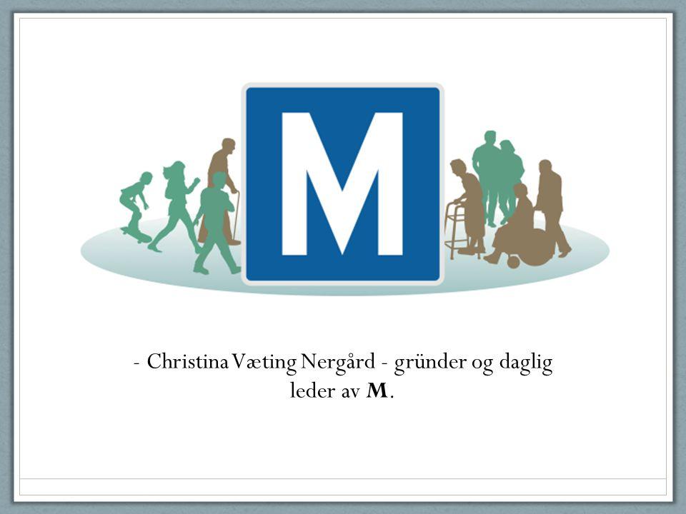 - Christina Væting Nergård - gründer og daglig leder av M.