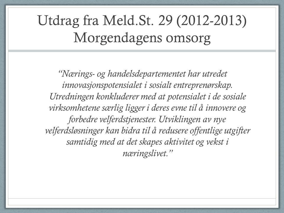 """Utdrag fra Meld.St. 29 (2012-2013) Morgendagens omsorg """"Nærings- og handelsdepartementet har utredet innovasjonspotensialet i sosialt entreprenørskap."""