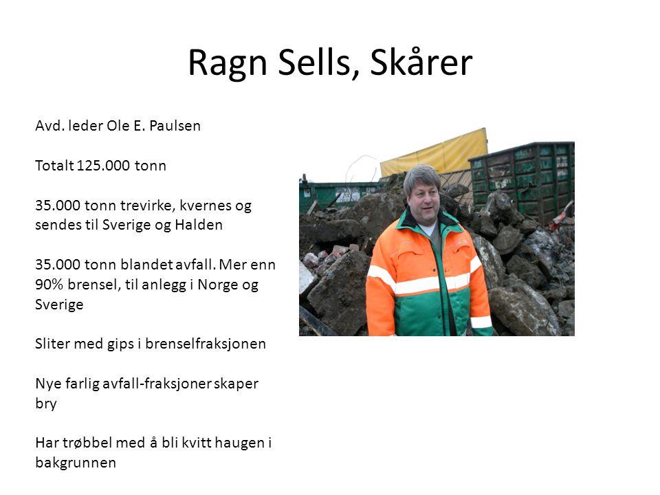 Ragn Sells, Skårer Avd. leder Ole E. Paulsen Totalt 125.000 tonn 35.000 tonn trevirke, kvernes og sendes til Sverige og Halden 35.000 tonn blandet avf