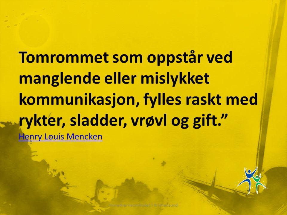 Hovedverneombudet i Kristiansund Tomrommet som oppstår ved manglende eller mislykket kommunikasjon, fylles raskt med rykter, sladder, vrøvl og gift. Henry Louis Mencken