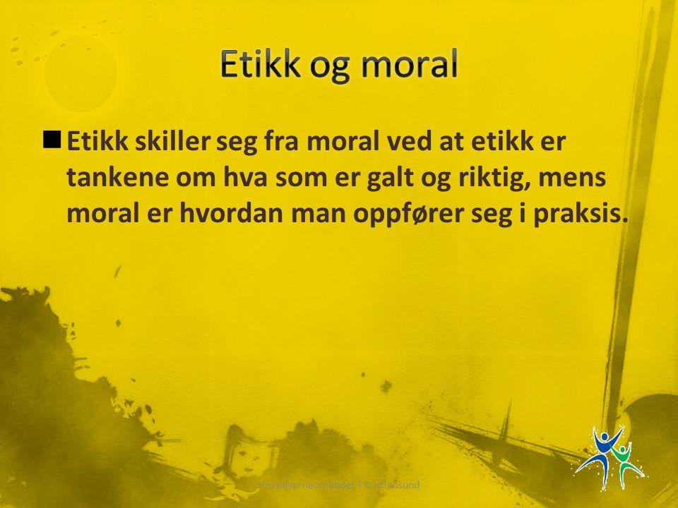  Etikk skiller seg fra moral ved at etikk er tankene om hva som er galt og riktig, mens moral er hvordan man oppfører seg i praksis. Hovedverneombude