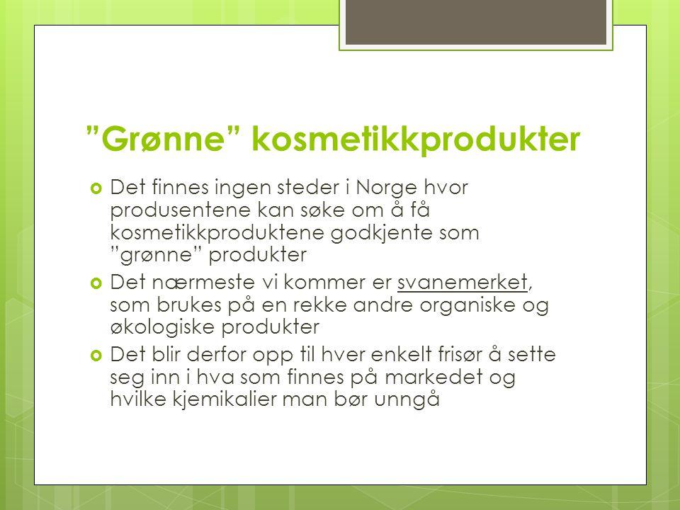 """""""Grønne"""" kosmetikkprodukter  Det finnes ingen steder i Norge hvor produsentene kan søke om å få kosmetikkproduktene godkjente som """"grønne"""" produkter"""