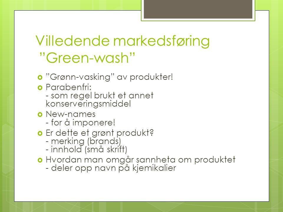 """Villedende markedsføring """"Green-wash""""  """"Grønn-vasking"""" av produkter!  Parabenfri: - som regel brukt et annet konserveringsmiddel  New-names - for å"""