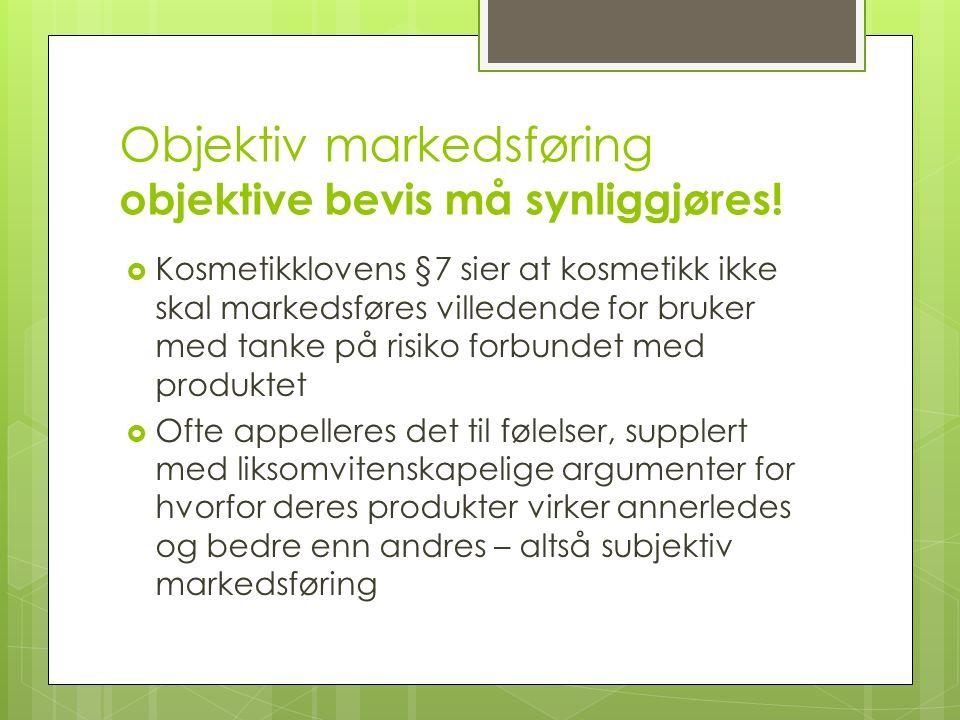 Objektiv markedsføring objektive bevis må synliggjøres!  Kosmetikklovens §7 sier at kosmetikk ikke skal markedsføres villedende for bruker med tanke