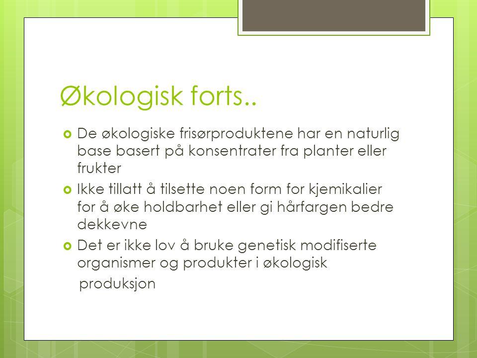 Økologisk forts..  De økologiske frisørproduktene har en naturlig base basert på konsentrater fra planter eller frukter  Ikke tillatt å tilsette noe