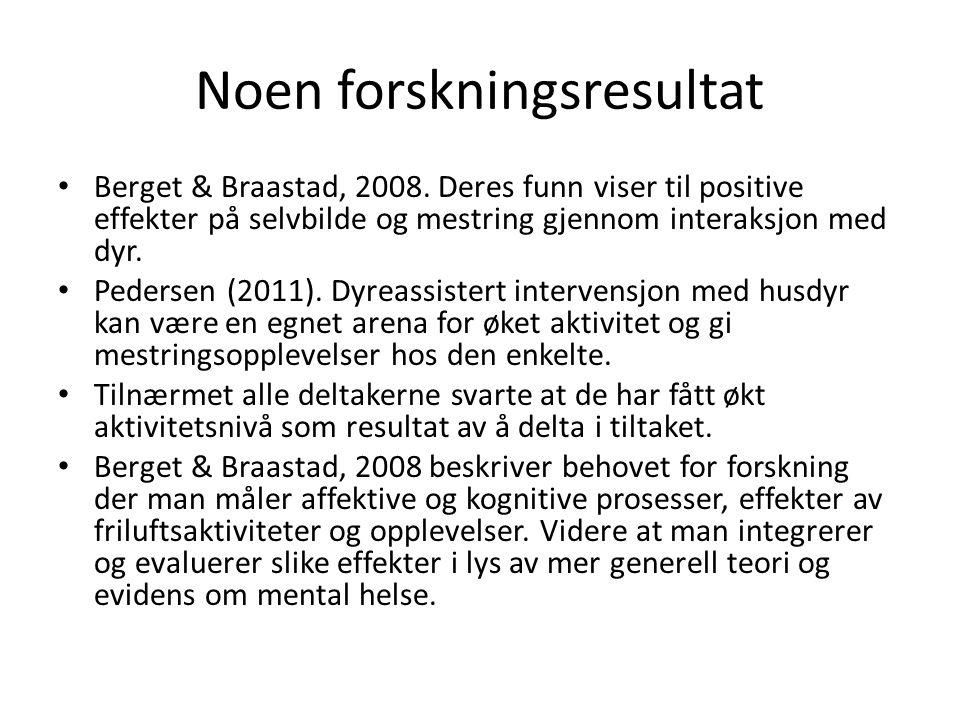Noen forskningsresultat • Berget & Braastad, 2008. Deres funn viser til positive effekter på selvbilde og mestring gjennom interaksjon med dyr. • Pede