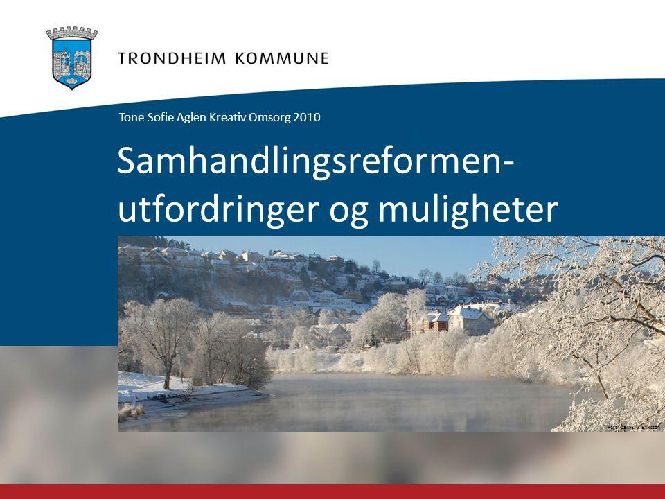 Foto: Carl-Erik Eriksson Samhandlingsreformen- utfordringer og muligheter Tone Sofie Aglen Kreativ Omsorg 2010