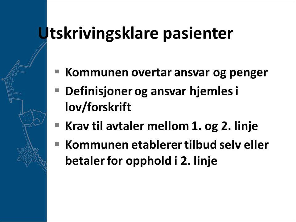 Utskrivingsklare pasienter  Kommunen overtar ansvar og penger  Definisjoner og ansvar hjemles i lov/forskrift  Krav til avtaler mellom 1.