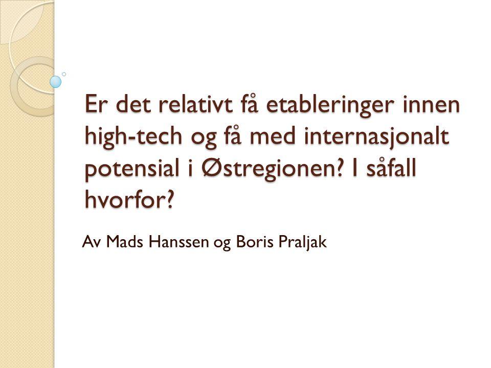 Er det relativt få etableringer innen high-tech og få med internasjonalt potensial i Østregionen? I såfall hvorfor? Av Mads Hanssen og Boris Praljak
