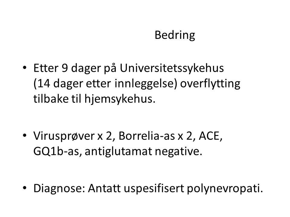 Bedring • Etter 9 dager på Universitetssykehus (14 dager etter innleggelse) overflytting tilbake til hjemsykehus.