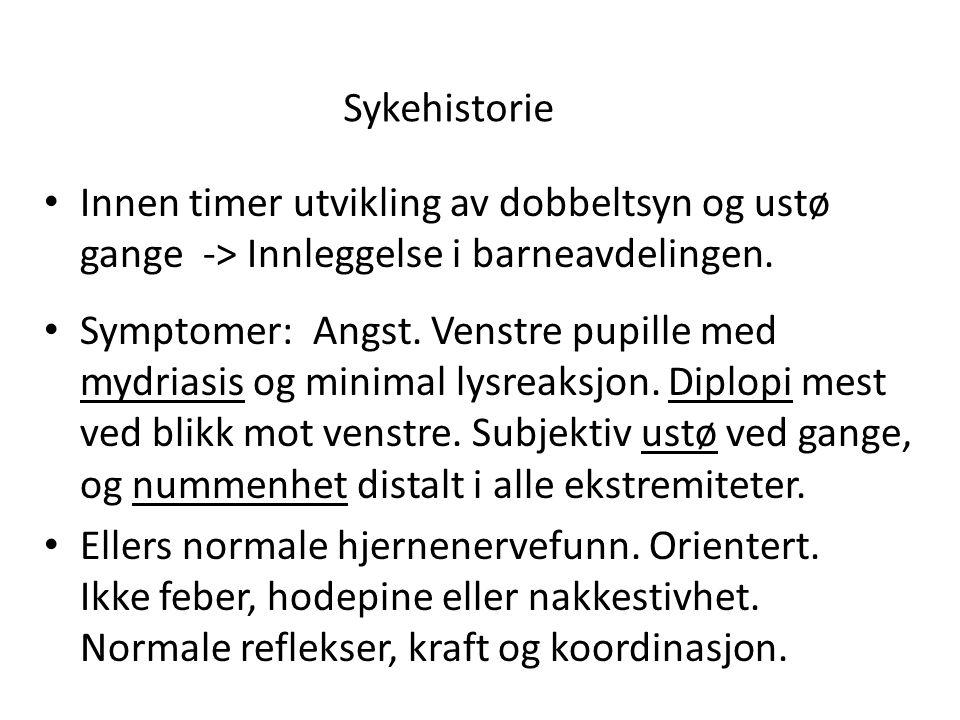 Sykehistorie • Innen timer utvikling av dobbeltsyn og ustø gange -> Innleggelse i barneavdelingen.