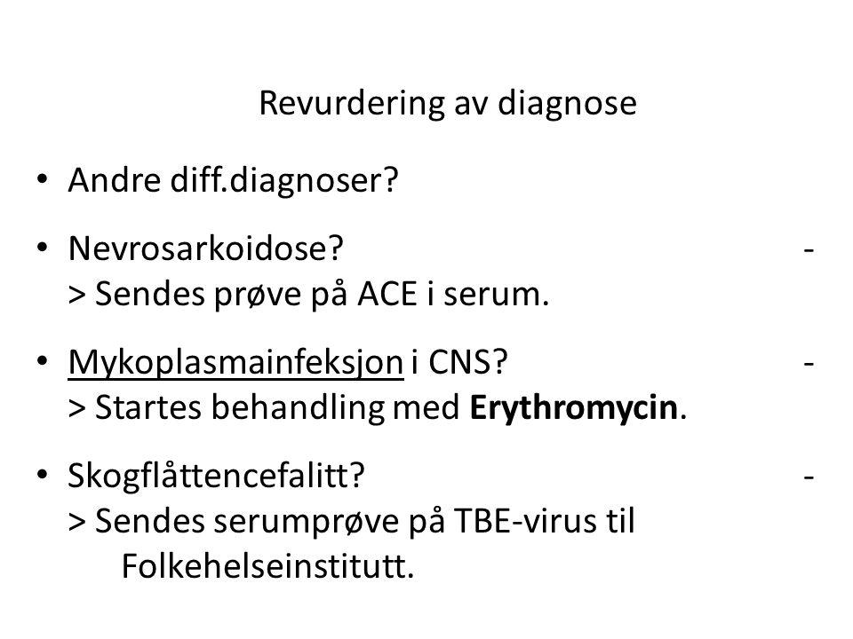Revurdering av diagnose • Andre diff.diagnoser.• Nevrosarkoidose.