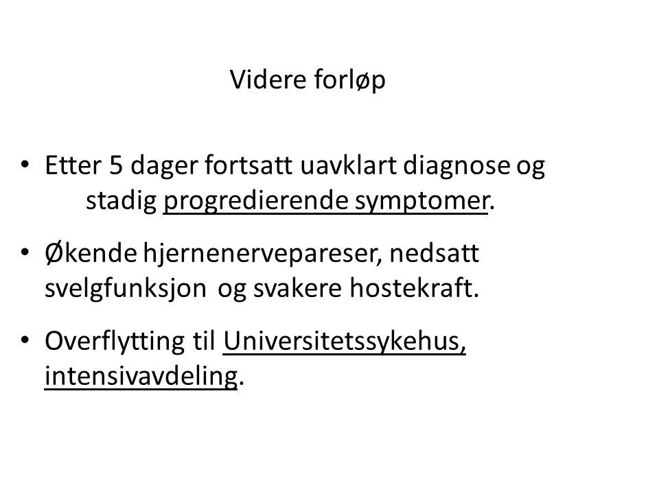 På Universitetssykehus • Fortsettes Ceftriaxon, Aciclovir og Erythromycin.