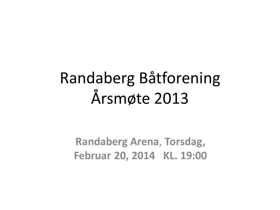 Randaberg Båtforening Årsmøte 2013 Randaberg Arena, Torsdag, Februar 20, 2014 KL. 19:00