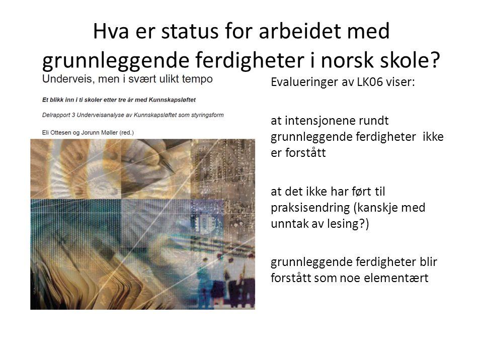 Hva er status for arbeidet med grunnleggende ferdigheter i norsk skole? Evalueringer av LK06 viser: at intensjonene rundt grunnleggende ferdigheter ik