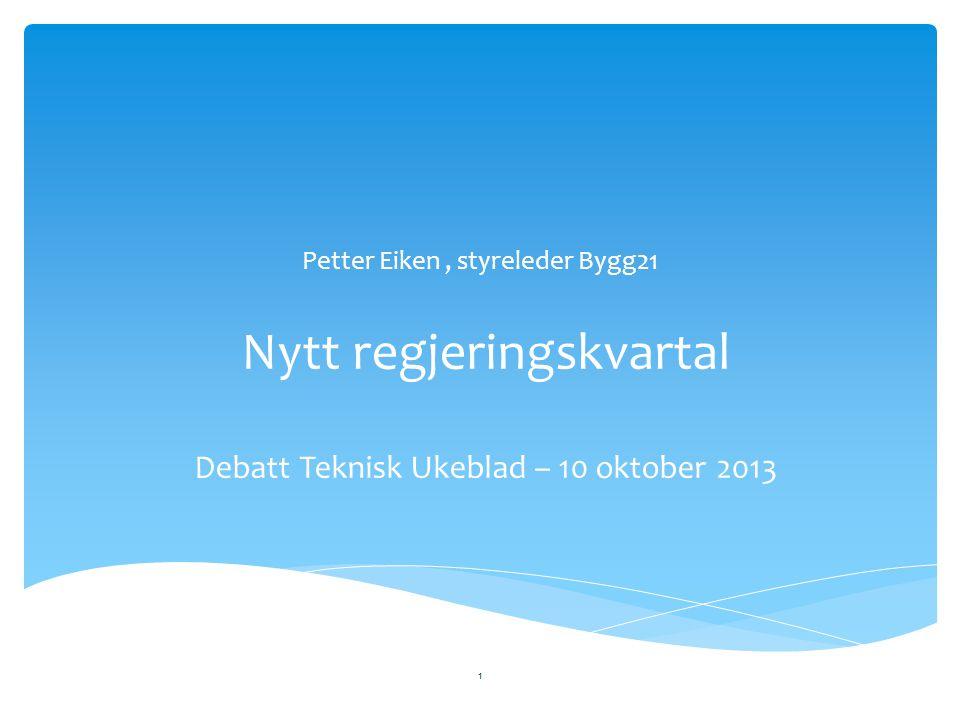 Nytt regjeringskvartal Debatt Teknisk Ukeblad – 10 oktober 2013 Petter Eiken, styreleder Bygg21 1