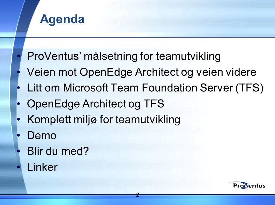 Agenda •ProVentus' målsetning for teamutvikling •Veien mot OpenEdge Architect og veien videre •Litt om Microsoft Team Foundation Server (TFS) •OpenEdg