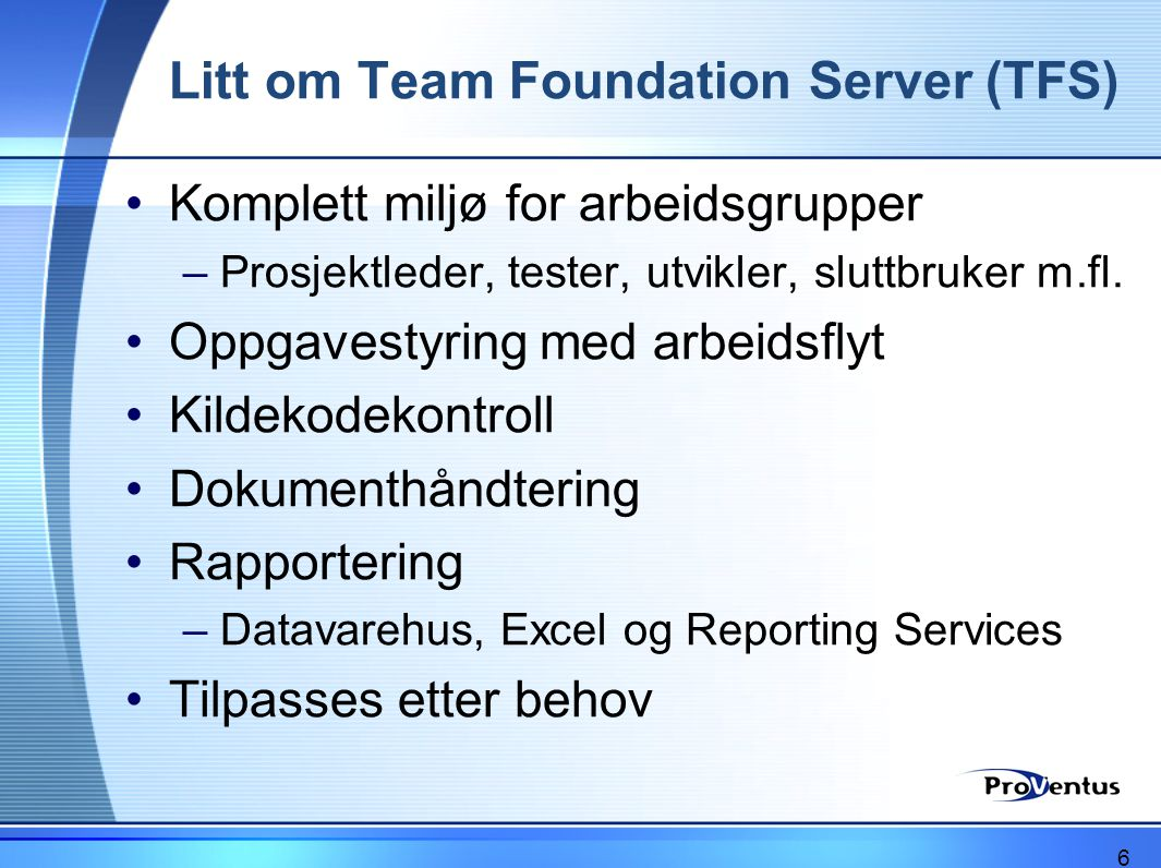 Litt om Team Foundation Server (TFS) •Komplett miljø for arbeidsgrupper –Prosjektleder, tester, utvikler, sluttbruker m.fl. •Oppgavestyring med arbeid