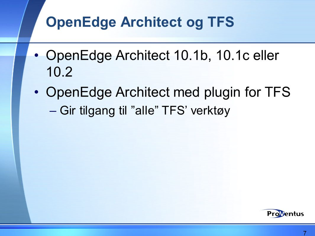 OpenEdge Architect og TFS •OpenEdge Architect 10.1b, 10.1c eller 10.2 •OpenEdge Architect med plugin for TFS –Gir tilgang til alle TFS' verktøy 7