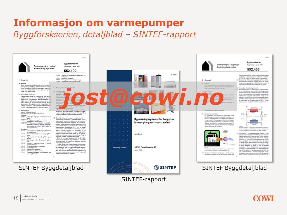 Informasjon om varmepumper Byggforskserien, detaljblad – SINTEF-rapport 18 SINTEF Byggdetaljblad SINTEF-rapport jost@cowi.no OLJEFRI-KAMPANJE COWI POW