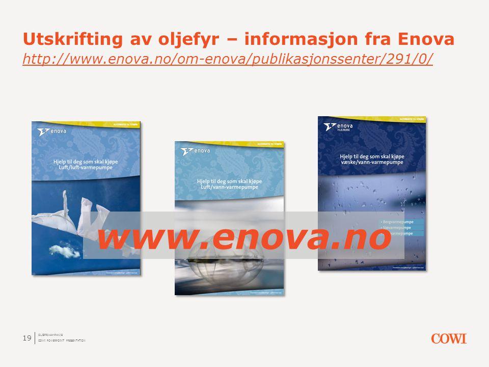 Utskrifting av oljefyr – informasjon fra Enova http://www.enova.no/om-enova/publikasjonssenter/291/0/ http://www.enova.no/om-enova/publikasjonssenter/