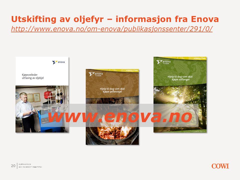 Utskifting av oljefyr – informasjon fra Enova http://www.enova.no/om-enova/publikasjonssenter/291/0/ http://www.enova.no/om-enova/publikasjonssenter/2