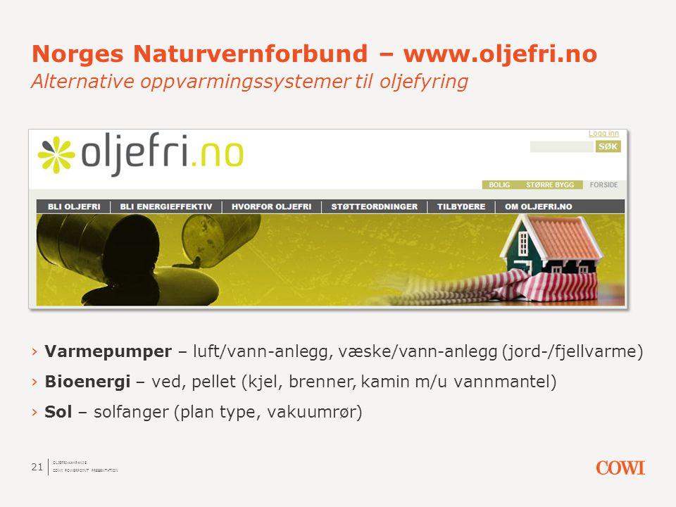 Norges Naturvernforbund – www.oljefri.no Alternative oppvarmingssystemer til oljefyring 21 ›Varmepumper – luft/vann-anlegg, væske/vann-anlegg (jord-/f
