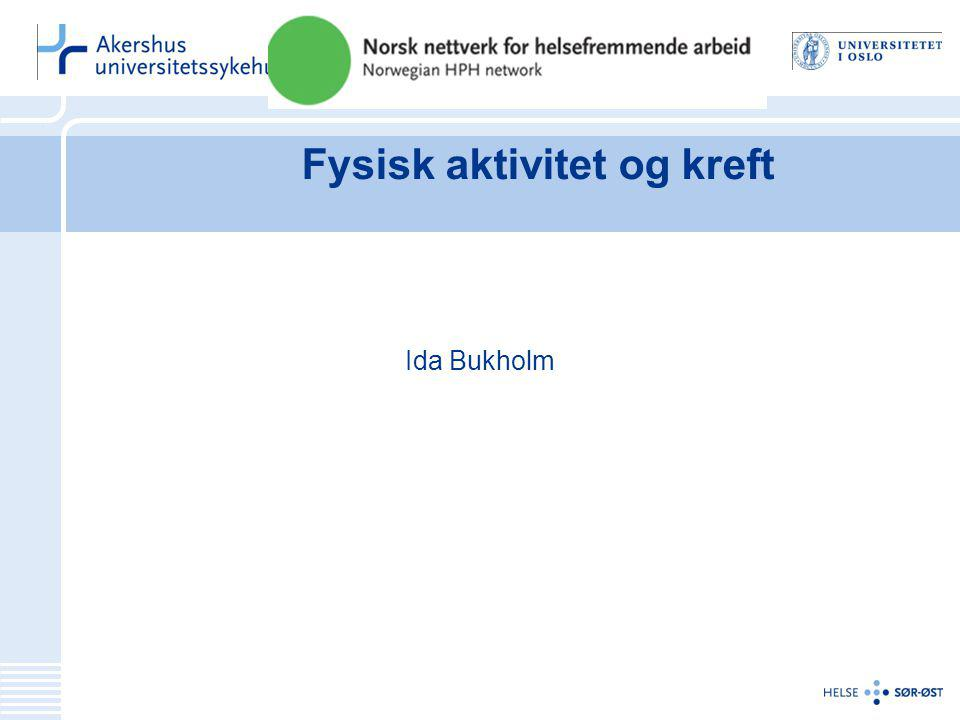 Fysisk aktivitet og kreft Ida Bukholm