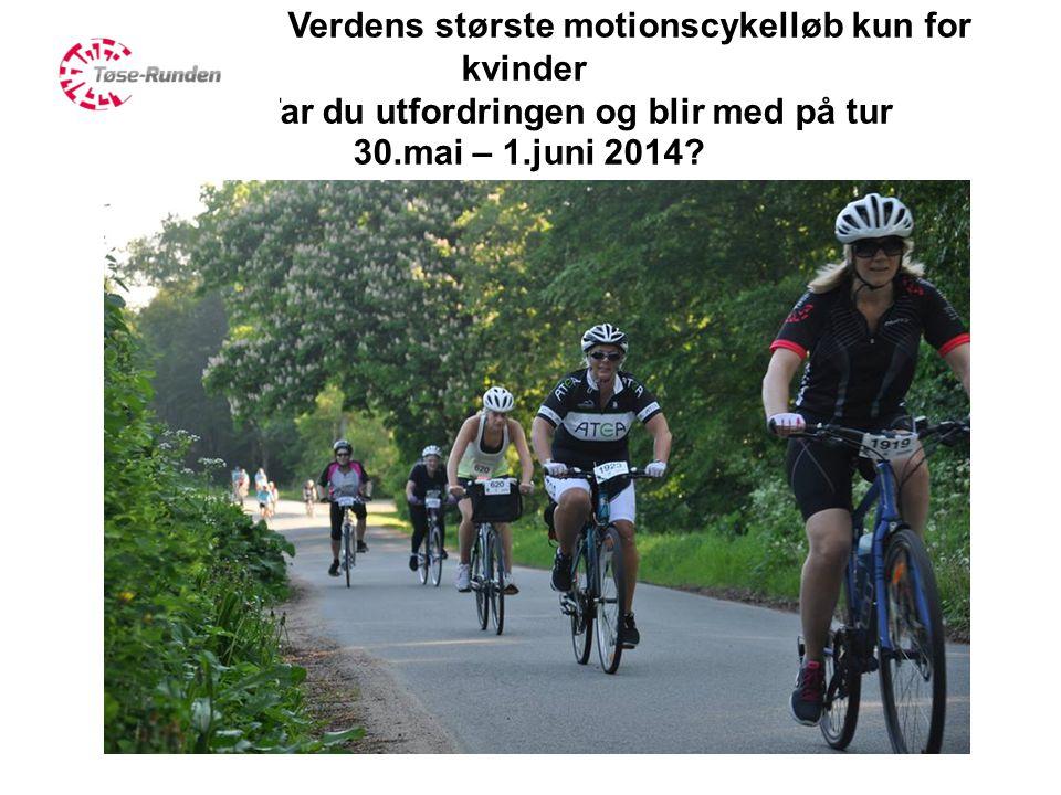 Verdens største motionscykelløb kun for kvinder Tar du utfordringen og blir med på tur 30.mai – 1.juni 2014?