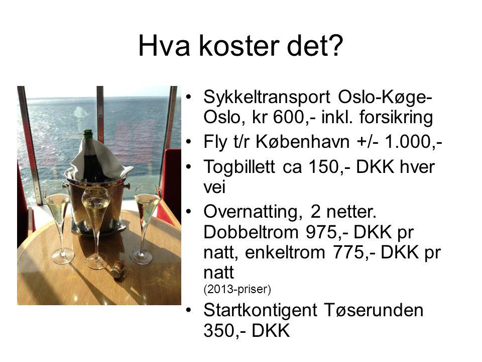 Hva koster det.•Sykkeltransport Oslo-Køge- Oslo, kr 600,- inkl.