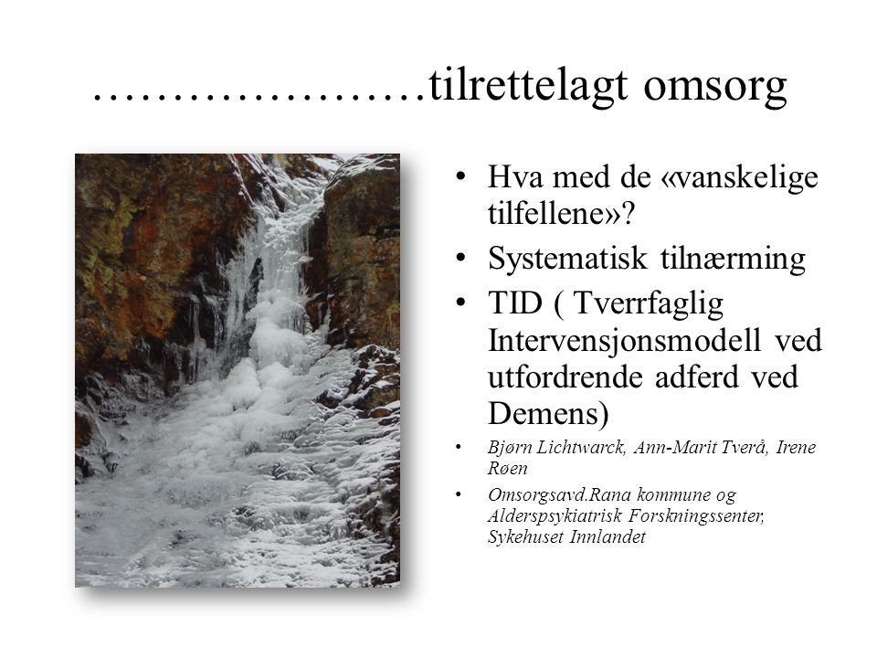 …………………tilrettelagt omsorg • Hva med de «vanskelige tilfellene»? • Systematisk tilnærming • TID ( Tverrfaglig Intervensjonsmodell ved utfordrende adfe