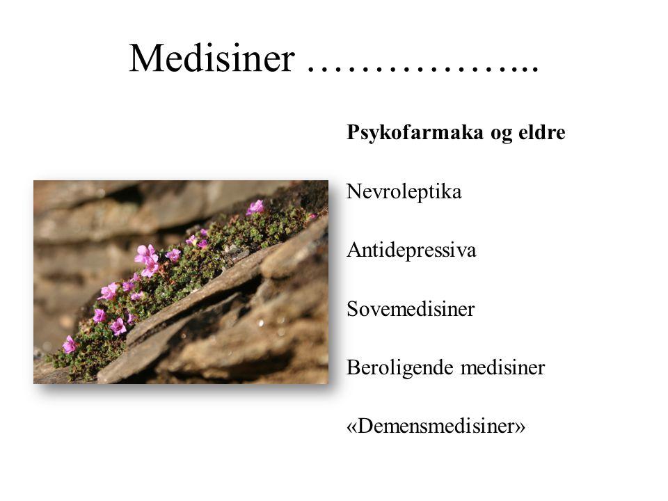 Medisiner ……………... Psykofarmaka og eldre Nevroleptika Antidepressiva Sovemedisiner Beroligende medisiner «Demensmedisiner»
