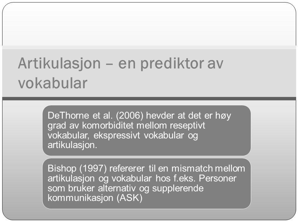 DeThorne et al. (2006) hevder at det er høy grad av komorbiditet mellom reseptivt vokabular, ekspressivt vokabular og artikulasjon. Bishop (1997) refe