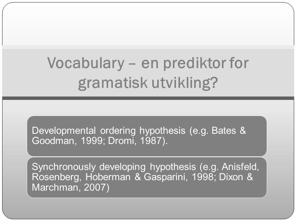 Developmental ordering hypothesis (e.g. Bates & Goodman, 1999; Dromi, 1987). Synchronously developing hypothesis (e.g. Anisfeld, Rosenberg, Hoberman &