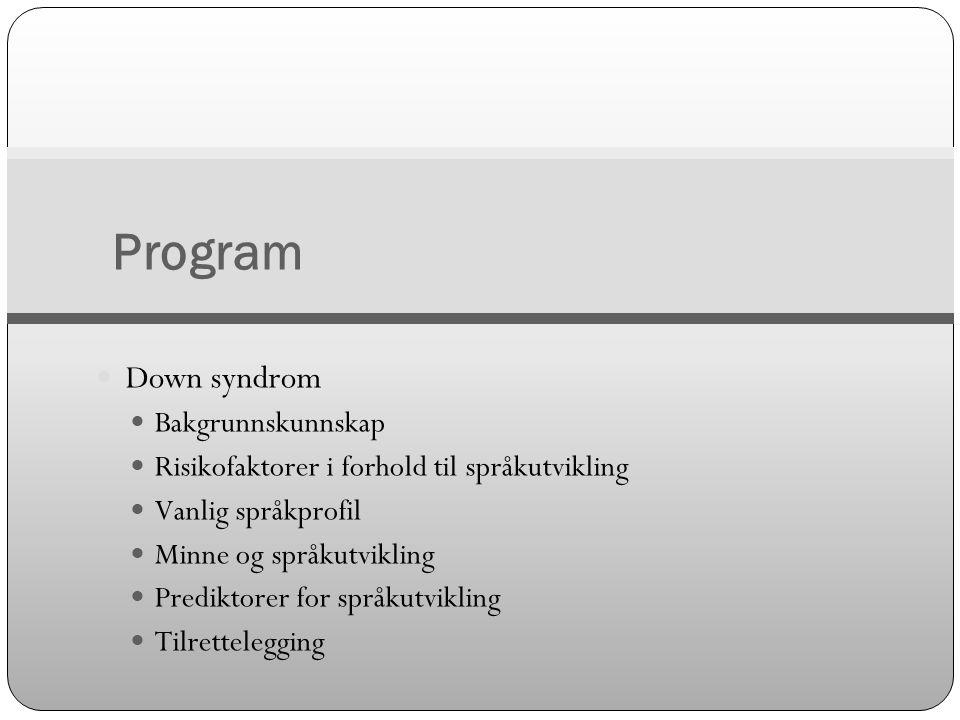 Program  Down syndrom  Bakgrunnskunnskap  Risikofaktorer i forhold til språkutvikling  Vanlig språkprofil  Minne og språkutvikling  Prediktorer