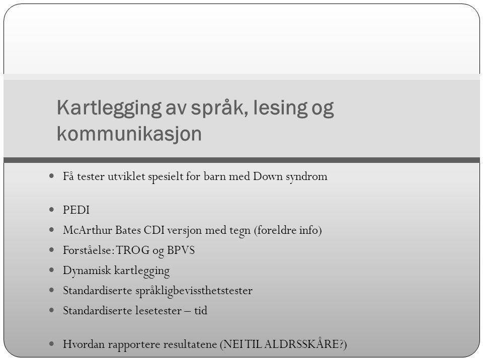 Kartlegging av språk, lesing og kommunikasjon  Få tester utviklet spesielt for barn med Down syndrom  PEDI  McArthur Bates CDI versjon med tegn (fo