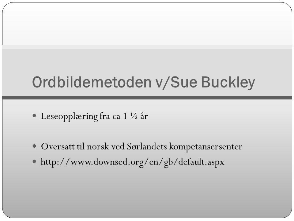 Ordbildemetoden v/Sue Buckley  Leseopplæring fra ca 1 ½ år  Oversatt til norsk ved Sørlandets kompetansersenter  http://www.downsed.org/en/gb/defau