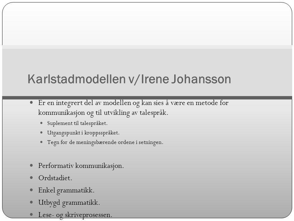 Karlstadmodellen v/Irene Johansson  Er en integrert del av modellen og kan sies å være en metode for kommunikasjon og til utvikling av talespråk.  S