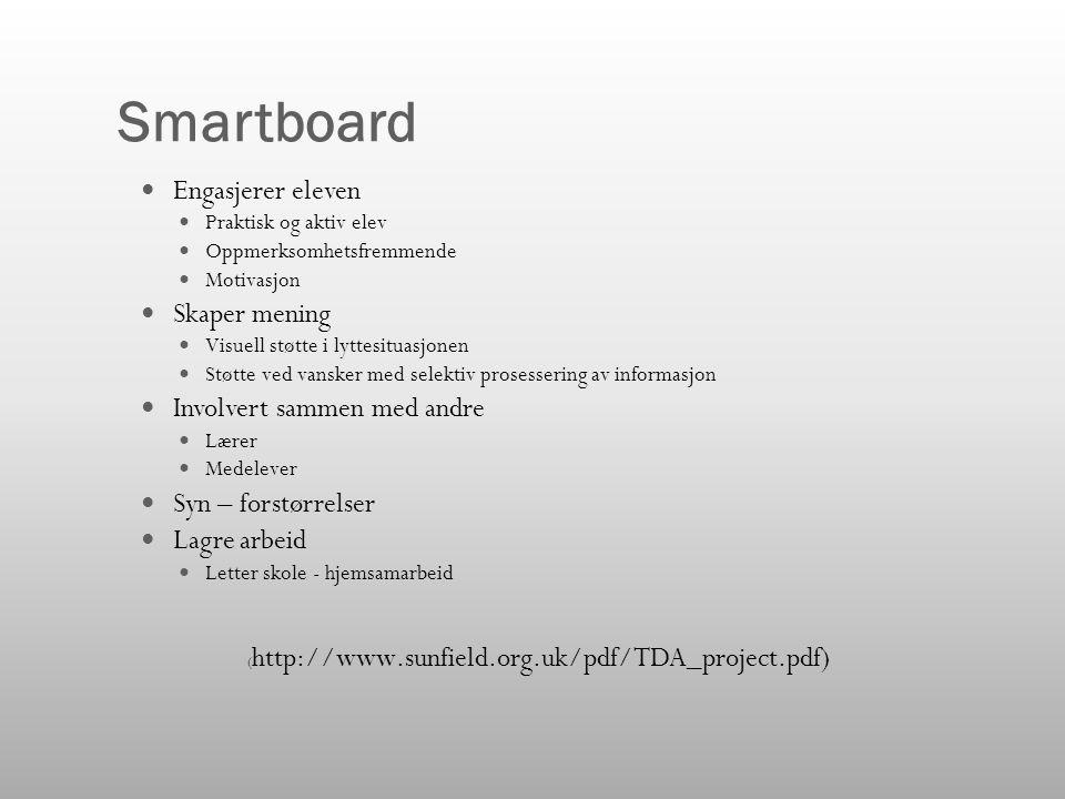 Smartboard  Engasjerer eleven  Praktisk og aktiv elev  Oppmerksomhetsfremmende  Motivasjon  Skaper mening  Visuell støtte i lyttesituasjonen  S