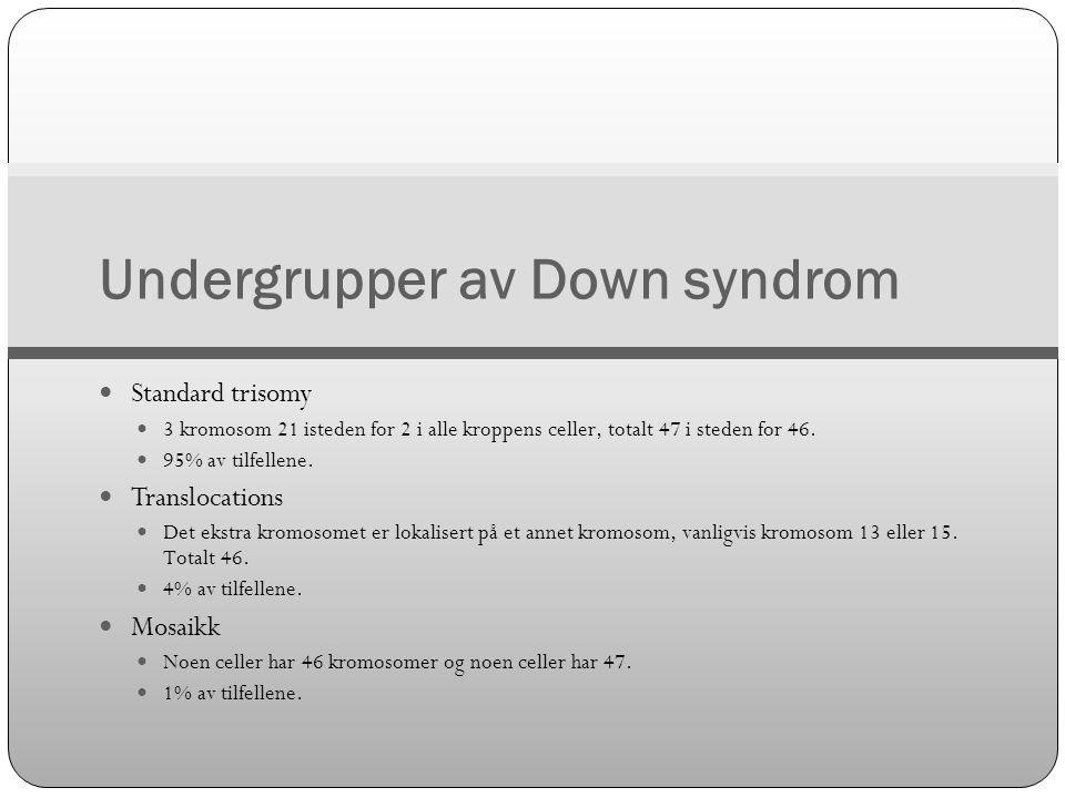 Undergrupper av Down syndrom  Standard trisomy  3 kromosom 21 isteden for 2 i alle kroppens celler, totalt 47 i steden for 46.  95% av tilfellene.
