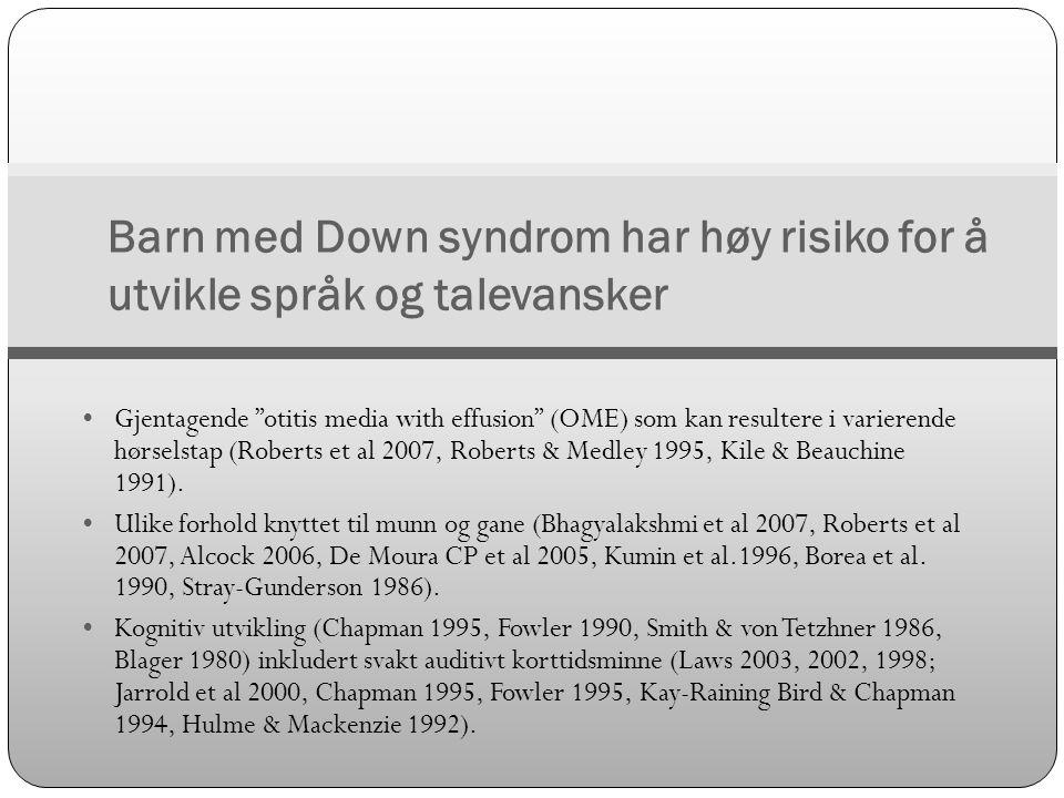 """Barn med Down syndrom har høy risiko for å utvikle språk og talevansker  Gjentagende """"otitis media with effusion"""" (OME) som kan resultere i varierend"""