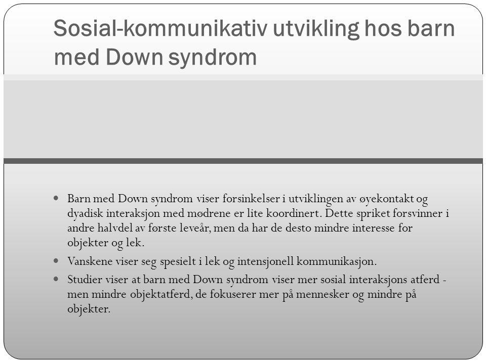 Sosial-kommunikativ utvikling hos barn med Down syndrom  Barn med Down syndrom viser forsinkelser i utviklingen av øyekontakt og dyadisk interaksjon