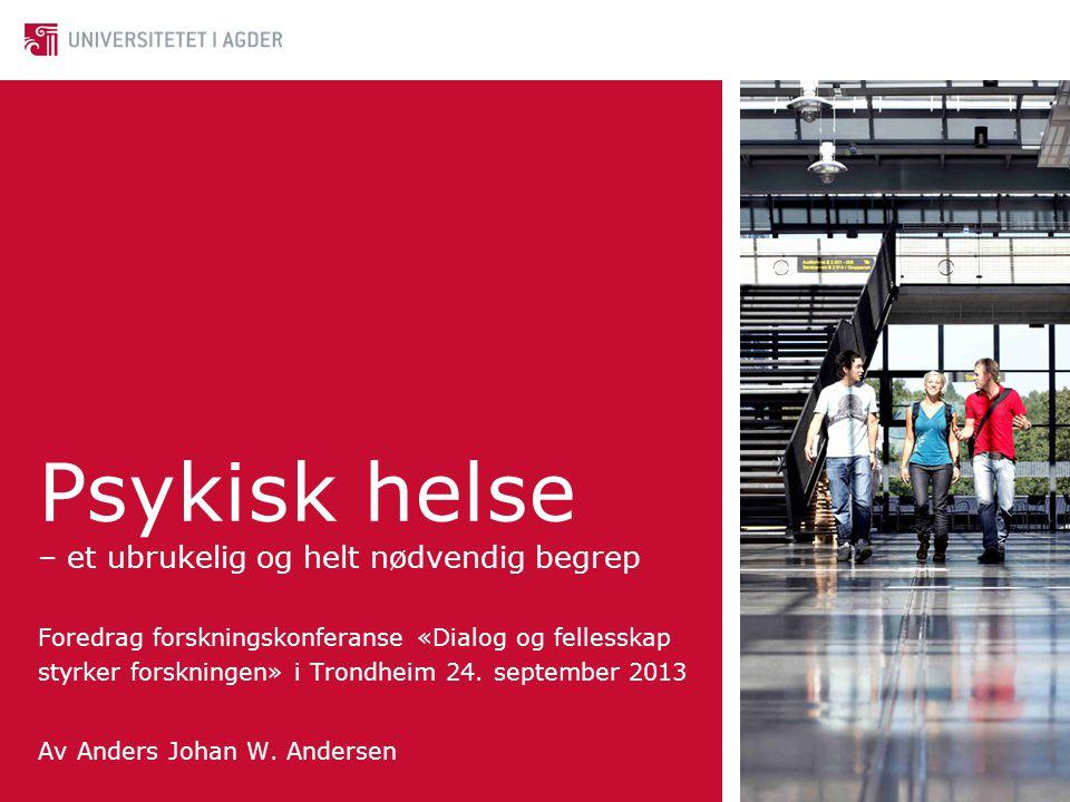 Psykisk helse – et ubrukelig og helt nødvendig begrep Foredrag forskningskonferanse «Dialog og fellesskap styrker forskningen» i Trondheim 24. septemb