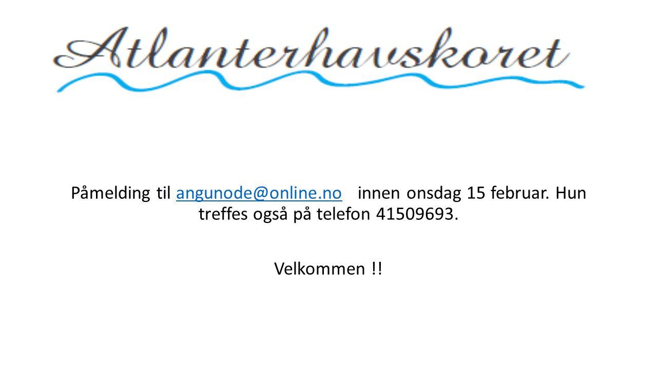 Påmelding til angunode@online.no innen onsdag 15 februar. Hun treffes også på telefon 41509693.angunode@online.no Velkommen !!