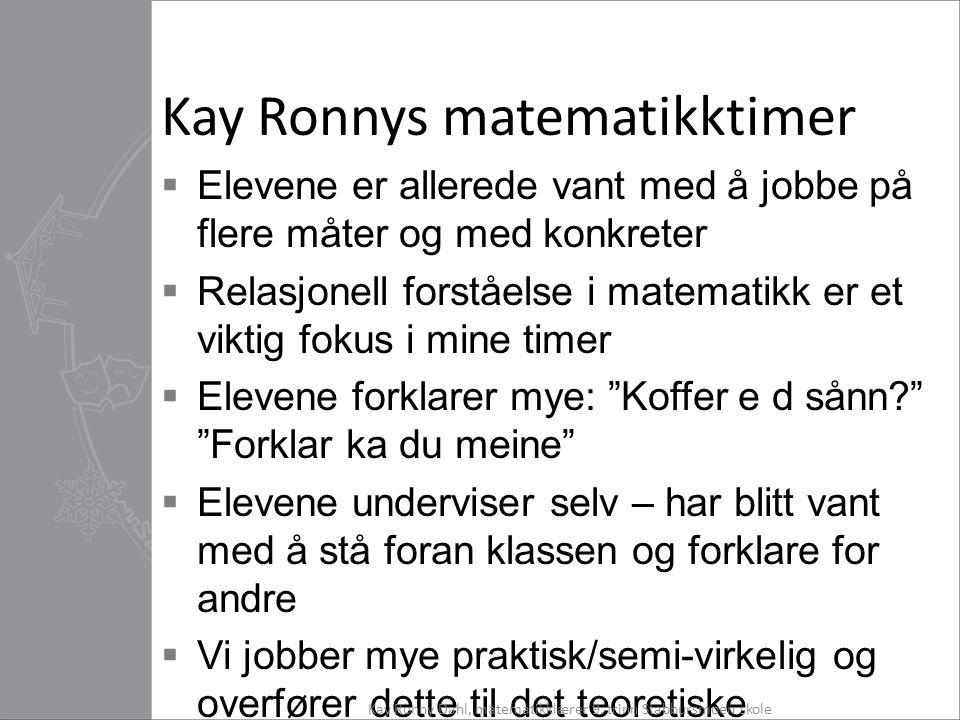 Kay Ronnys matematikktimer  Elevene er allerede vant med å jobbe på flere måter og med konkreter  Relasjonell forståelse i matematikk er et viktig f