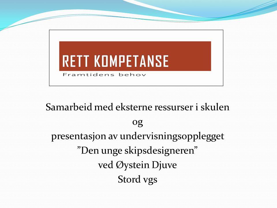 """Samarbeid med eksterne ressurser i skulen og presentasjon av undervisningsopplegget """"Den unge skipsdesigneren"""" ved Øystein Djuve Stord vgs"""