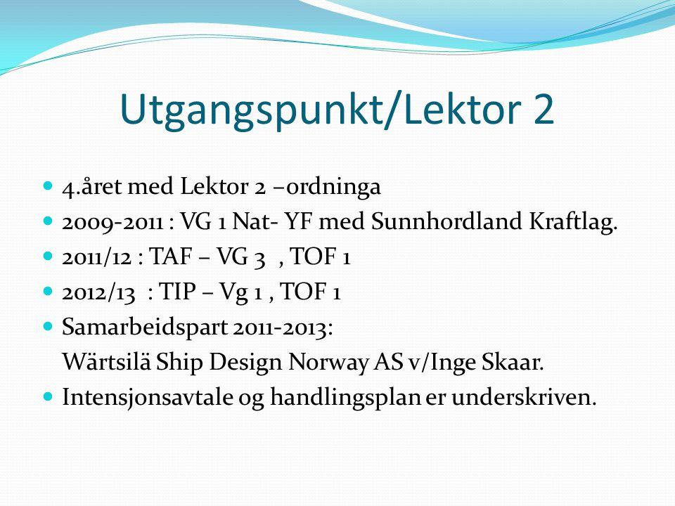 Utgangspunkt/Lektor 2  4.året med Lektor 2 –ordninga  2009-2011 : VG 1 Nat- YF med Sunnhordland Kraftlag.  2011/12 : TAF – VG 3, TOF 1  2012/13 :